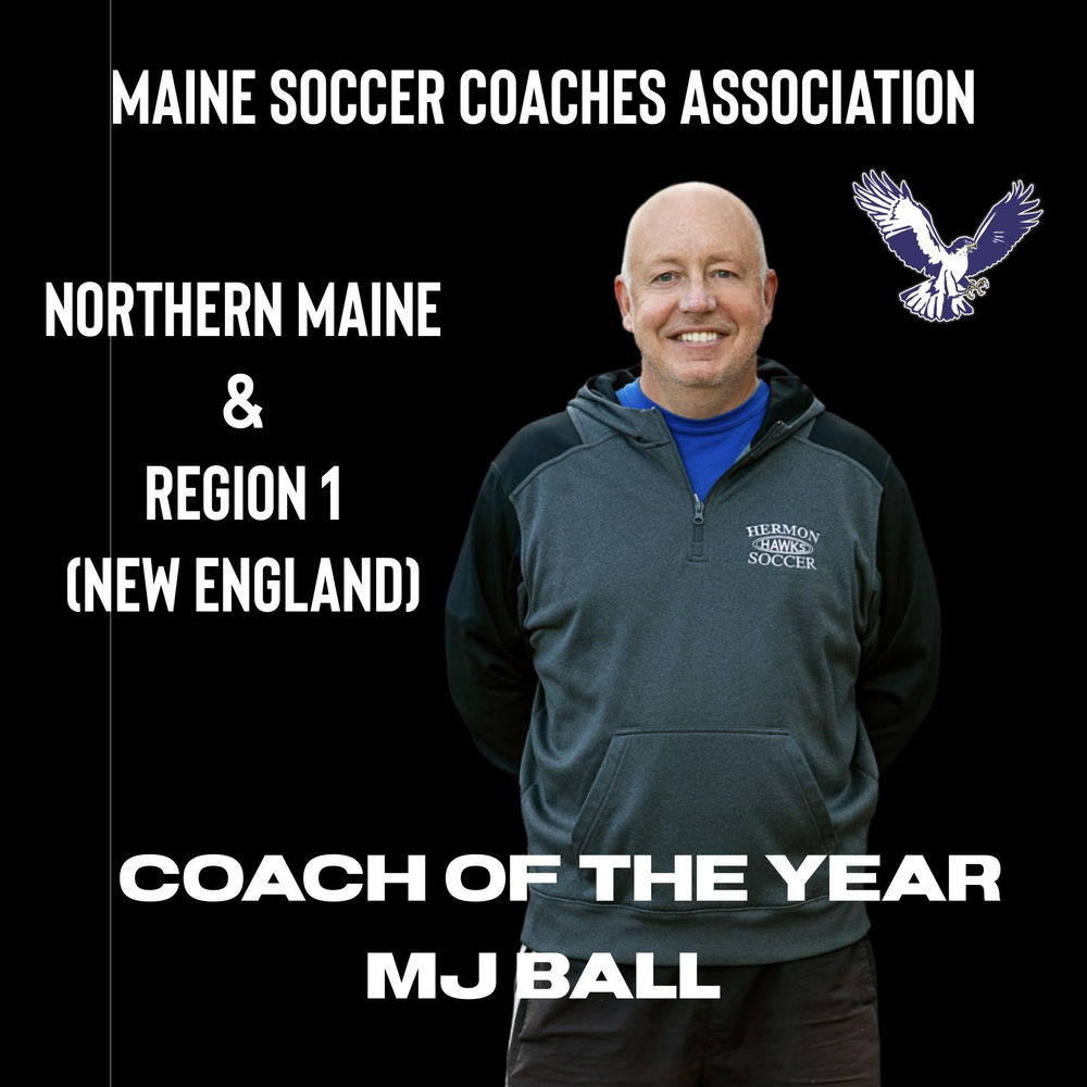 Girls Soccer Coach MJ Ball named Northern Maine and Region 1 Coach of the Year.